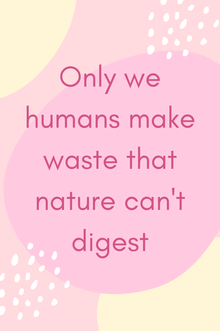 Things Helen Loves, image with quote ' Only we humans make waste that nature can't digest'